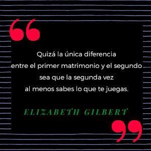 Frase de la autora Elizabeth Gilbert